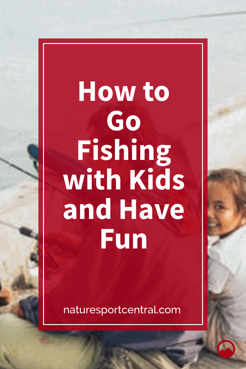 How to Go Fishing with Kids and Have Fun