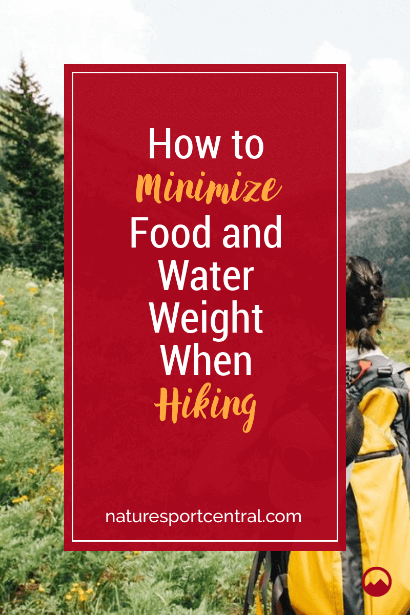 How to Minimize Food and Water Weight When Hiking