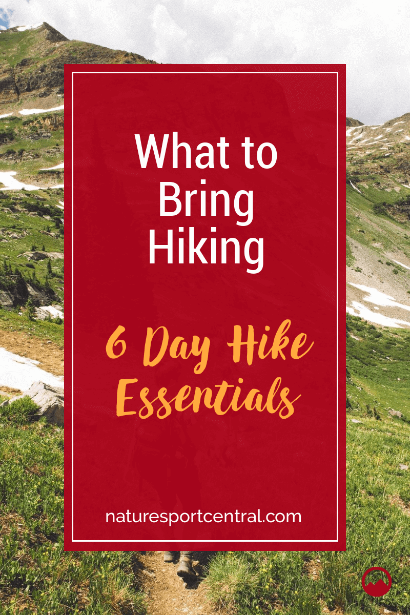 What to Bring Hiking 6 Day Hike Essentials