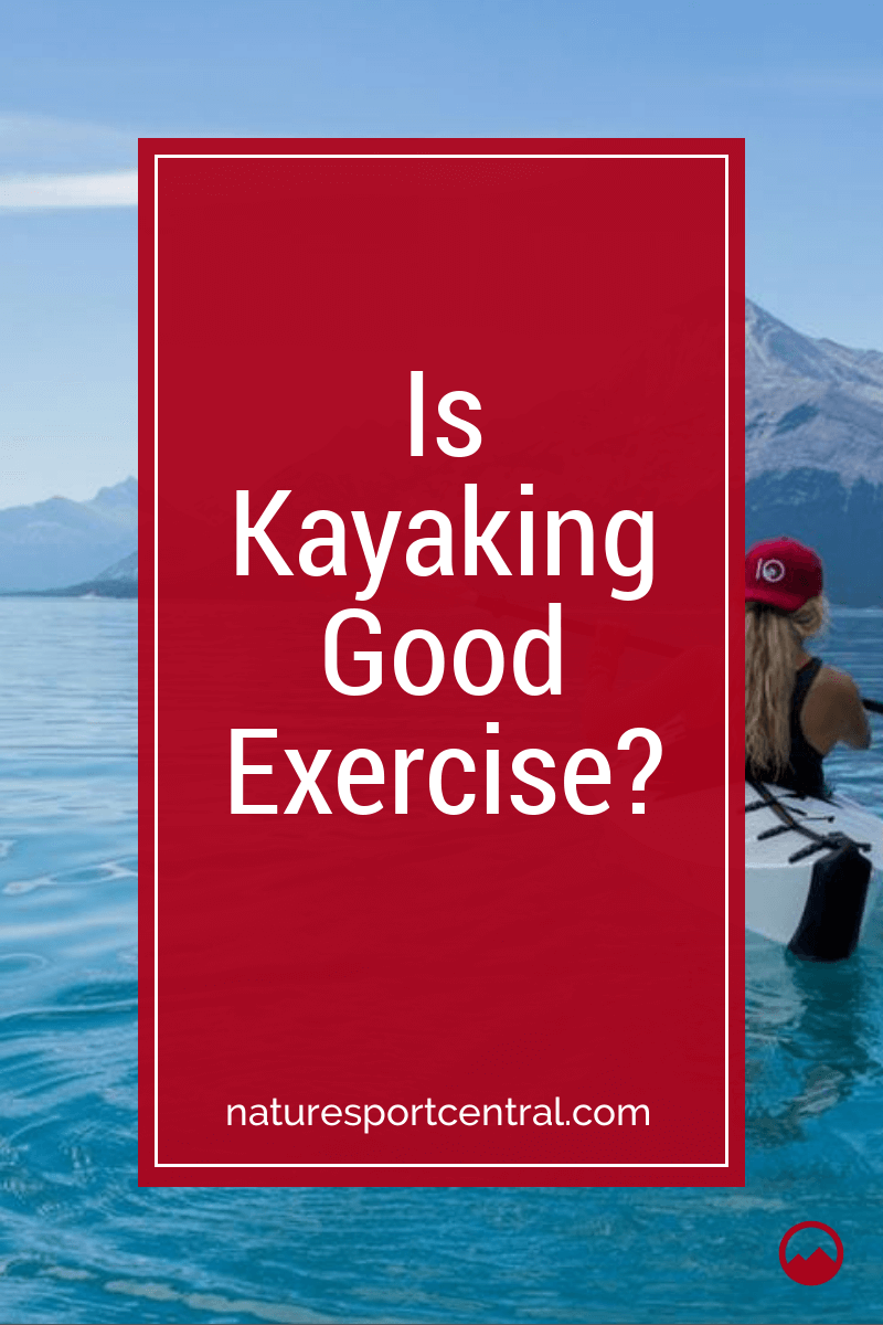 Is Kayaking Good Exercise