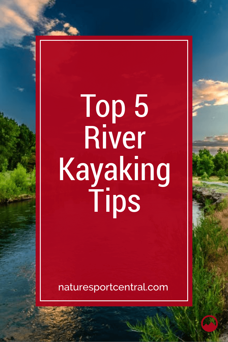 Top 5 River Kayaking Tips