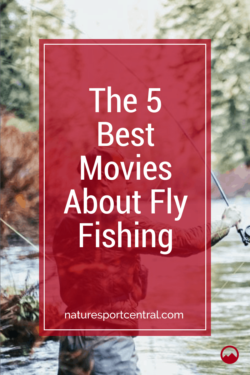The 5 Best Movies About Fly Fishing