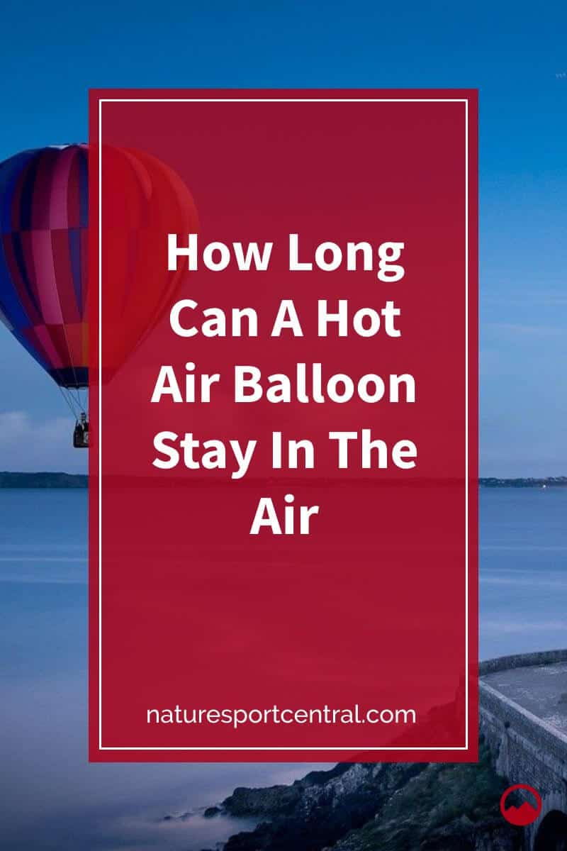How Long Can A Hot Air Balloon Stay In The Air