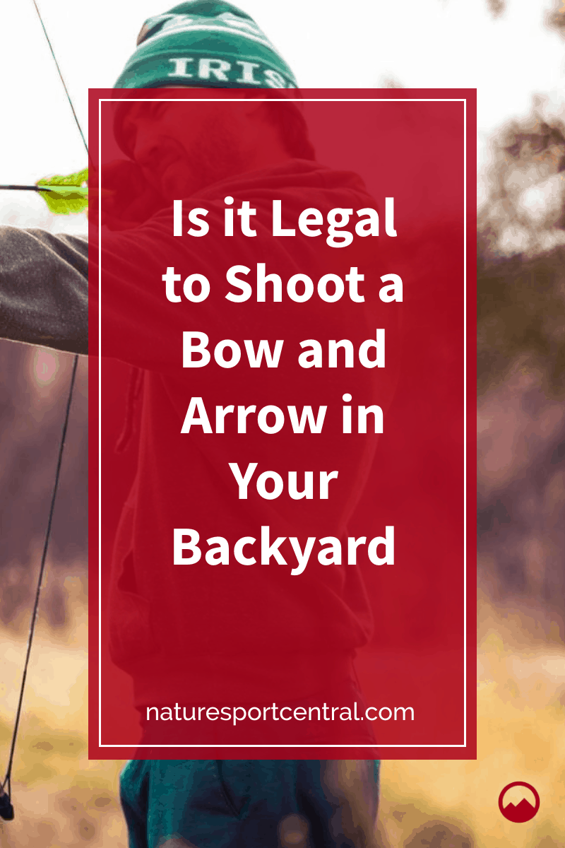 Is it Legal to Shoot a Bow and Arrow in Your Backyard