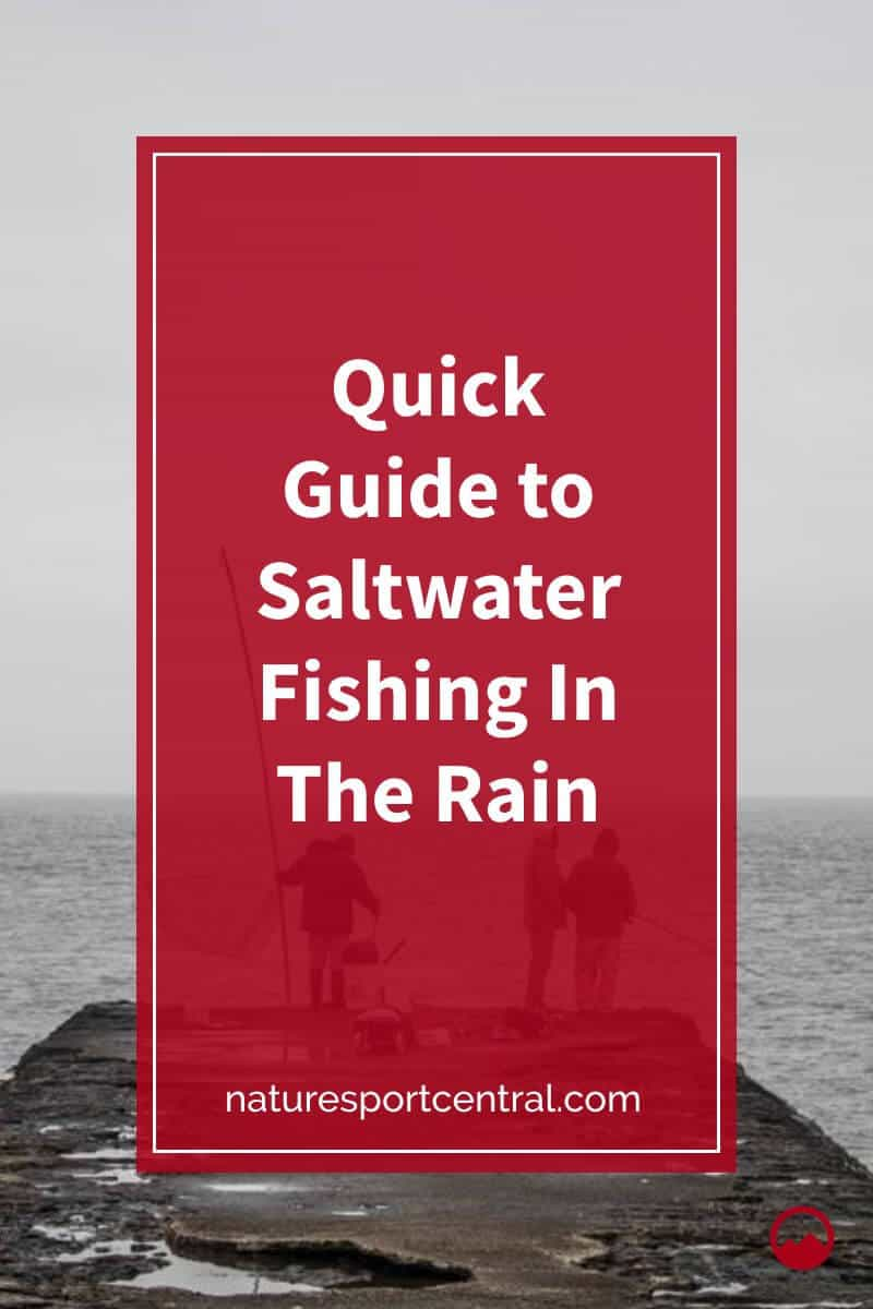 Quick Guide to Saltwater Fishing In The Rain