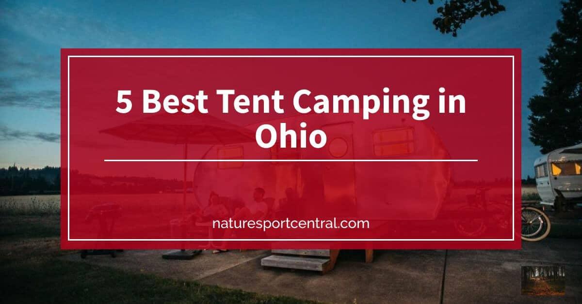 5 Best Tent Camping Sites in Ohio