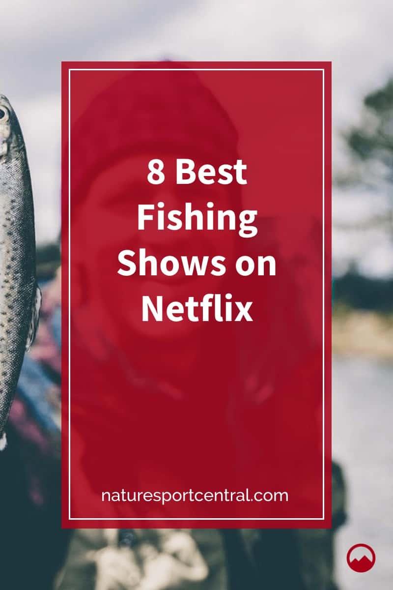 8 Best Fishing Shows on Netflix