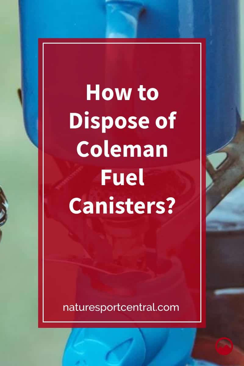 How to Dispose of Coleman Fuel Canisters (1)