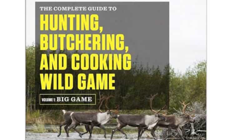 The Complete Guide to Hunting Butchering and Cooking Wild Game Volume 1 Big Game